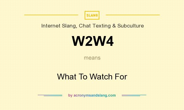 W2W4 means - What To Watch For