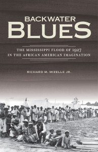 Author of Backwater Blues The Mississippi Flood of 1927 in the African American Imagination
