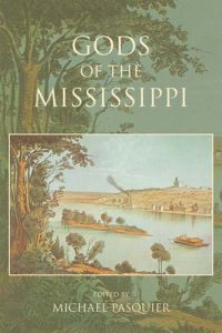 Michael Pasquier, ed., Gods of the Mississippi (Bloomington: Indiana University Press, 2013. xvi + 224 pp., cloth, $75.00; paper, $27.00)