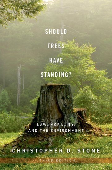 Cover of the book 'Should Trees Have Standing?: Law, Morality and the Environment' by Christopher D. Stone.