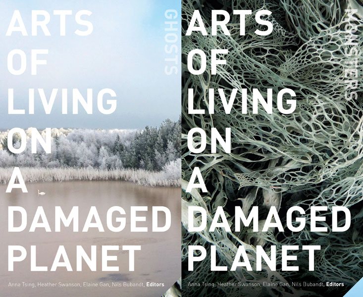 Arts of Living on a Damaged Planet: Ghosts and Monsters of the Anthropocene. Anna Tsing, Heather Swanson, Elaine Gan, and Nils Bubandt, Editors. 2017 University of Minnesota Press.