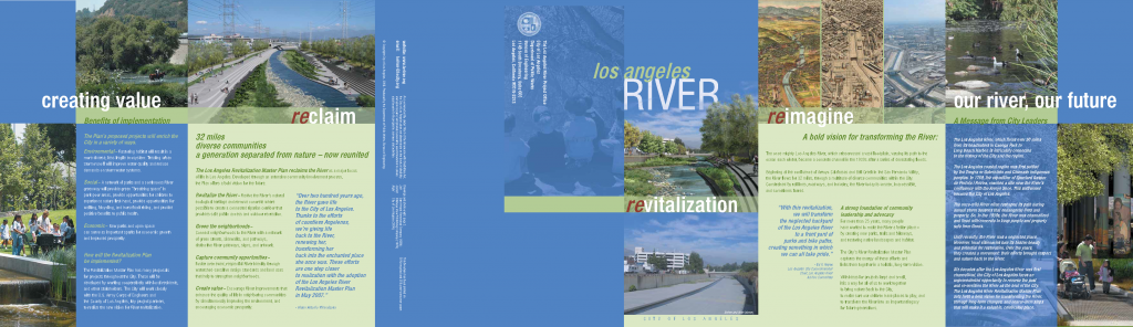 Re-Imagining the Los Angeles River. In the 1980s, community activists began to re-imagine the Los Angeles River, urging city officials and fellow Angelenos to reconnect with the river and to reclaim it as a place of community and revitalization. Their efforts culminated in 2007 when the City of Los Angeles issued the Los Angeles River Revitalization Master Plan. Above, a promotional brochure explains the Plan's 'bold vision for transforming the river.'