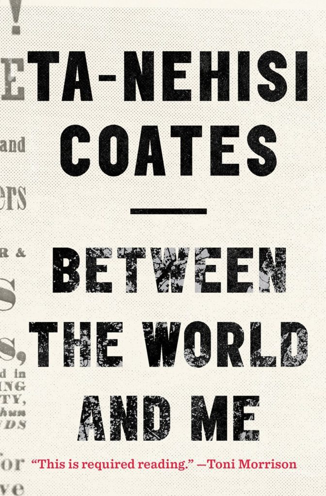 'Between the World and Me,' by Ta-Nehisi Coates.
