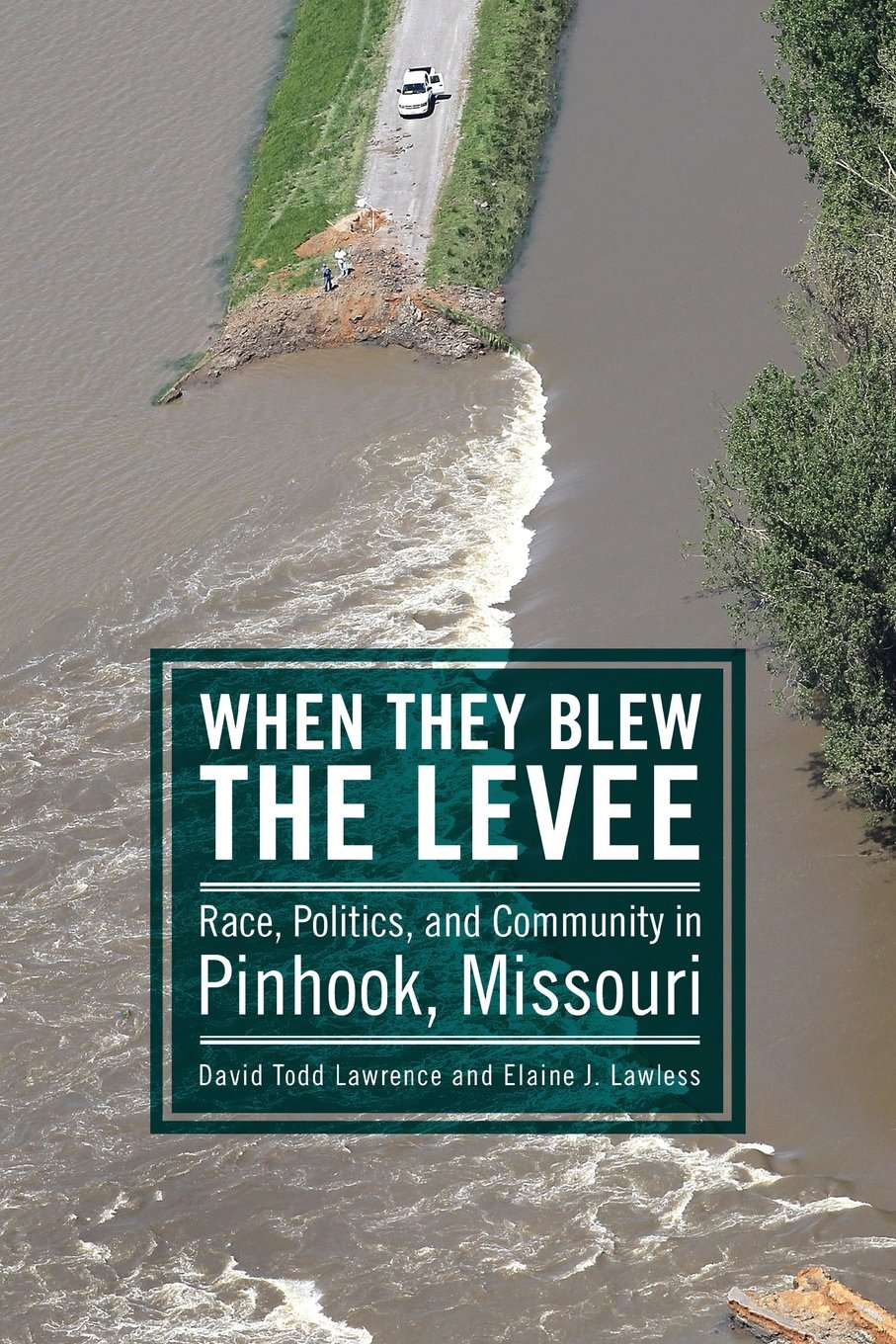 Cover to the book 'When They Blew the Levee: Race, Politics, and Community in Pinhook, Missouri' by David Todd Lawrence and Elaine J. Lawless.