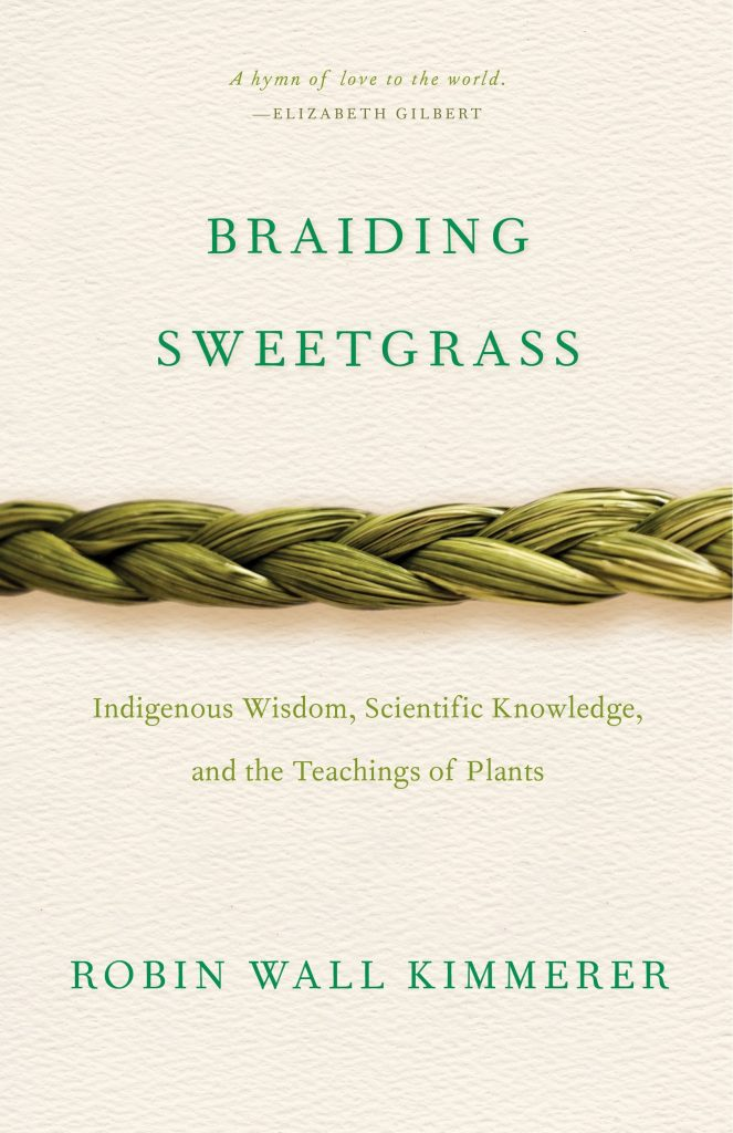 'Braiding Sweetgrass: Indigenous Wisdom, Scientific Knowledge, and the Teachings of Plants' (2013) by Robin Wall Kimmerer