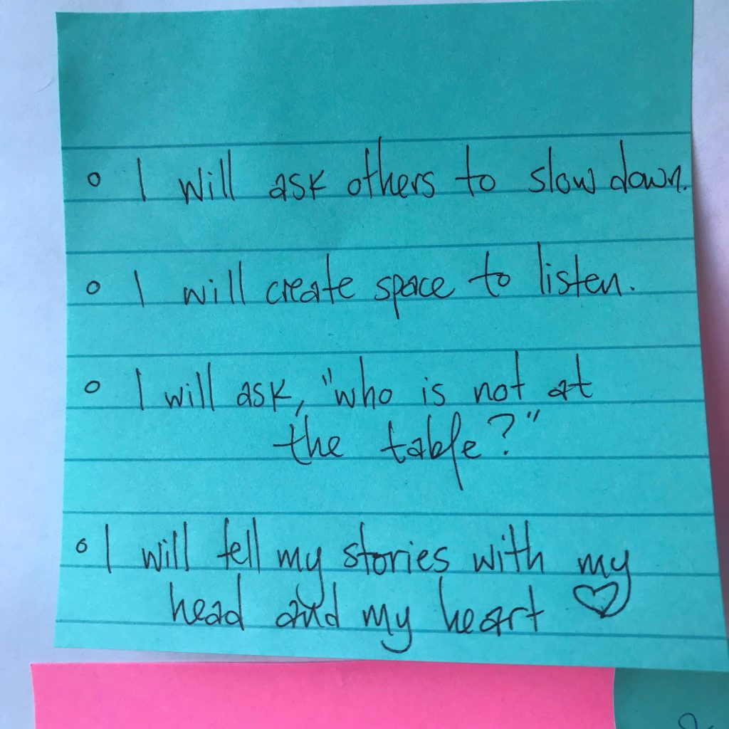 Reflection from Absent Narratives training. A post-it note reads 'I will Ask other to slow down. I will create space to listen. I will ask, 'who is not at the table?' I will tell my stories with my head and my heart.'