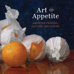 Art and Appetite: American Painting, Culture, and Cuisine