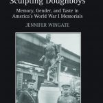 Sculpting Doughboys: Memory, Gender, and Taste in America's World War I Memorials