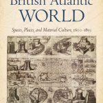 Building the British Atlantic World: Spaces, Places, and Material Culture, 1600–1850