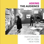 Asking the Audience: Participatory Art in 1980s New York