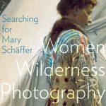 Searching for Mary Schäffer: Women Wilderness Photography