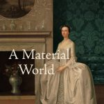 A Material World: Culture, Society and the Life of Things in Early Anglo-America