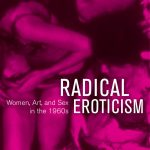 Radical Eroticism: Women, Art, and Sex in the 1960s