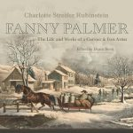 Fanny Palmer: The Life and Works of a Currier & Ives Artist