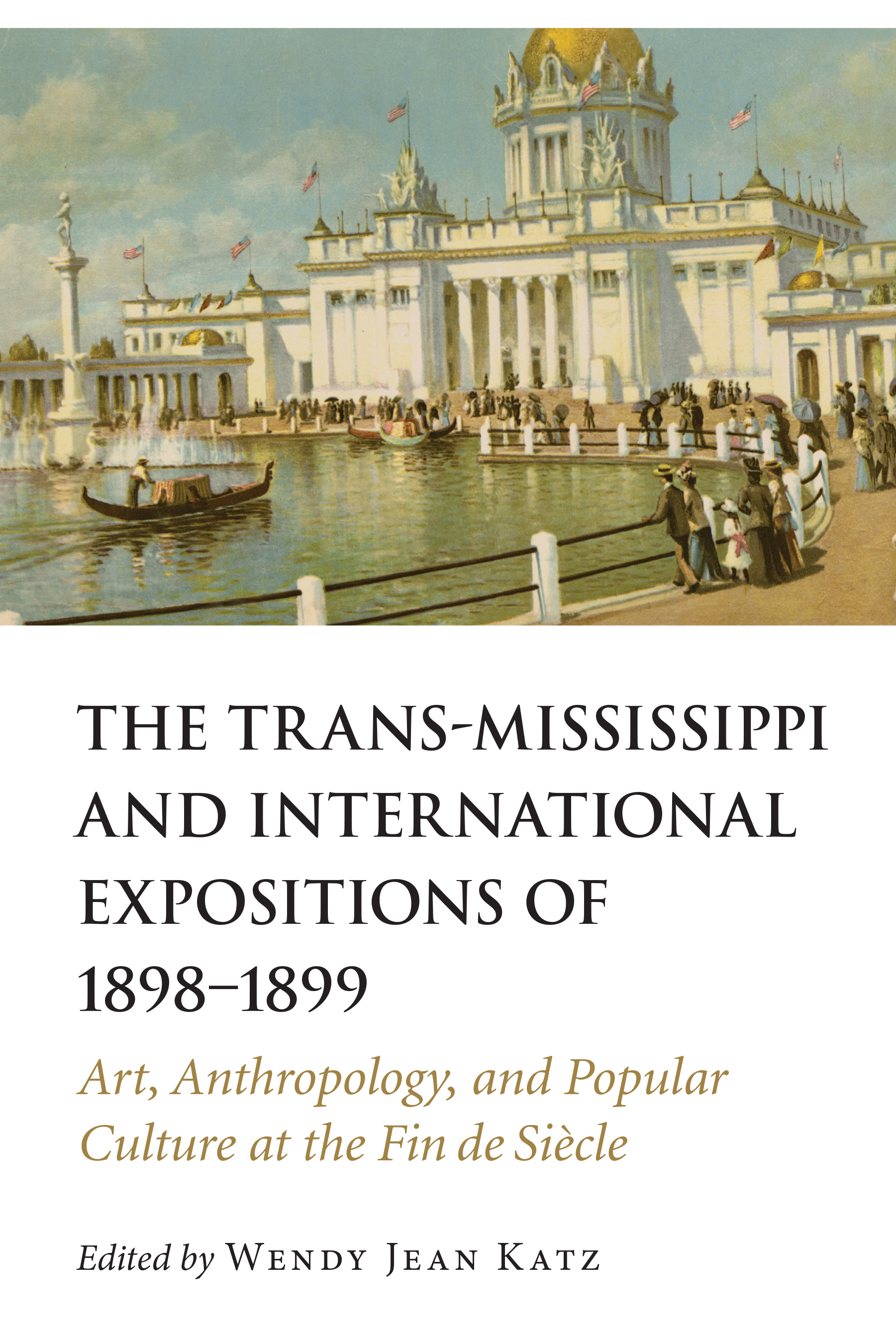 The Trans-Mississippi and International Expositions of 1898–1899: Art, Anthropology, and Popular Culture at the Fin de Siècle