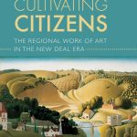 Cultivating Citizens: The Regionalist Work of Art in the New Deal Era