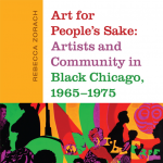 Art for People's Sake: Artists and Community in Black Chicago, 1965–1975