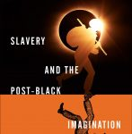 Slavery and the Post-Black Imagination